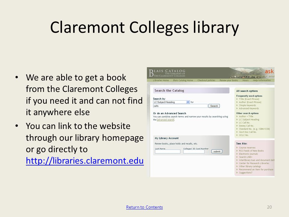 Claremont Colleges library We are able to get a book from the Claremont Colleges if you need it and can not find it anywhere else You can link to the website through our library homepage or go directly to Return to Contents