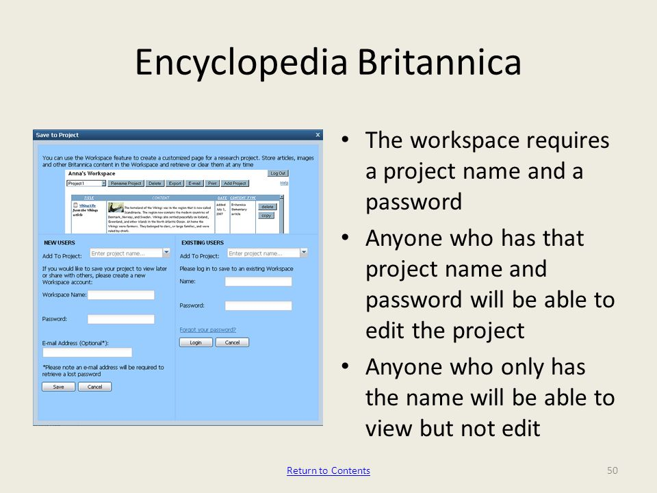 Encyclopedia Britannica The workspace requires a project name and a password Anyone who has that project name and password will be able to edit the project Anyone who only has the name will be able to view but not edit 50Return to Contents