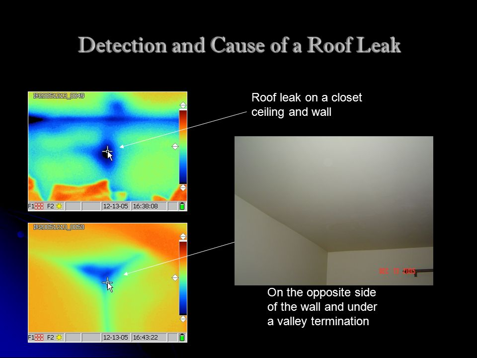 Detection and Cause of a Roof Leak Roof leak on a closet ceiling and wall On the opposite side of the wall and under a valley termination