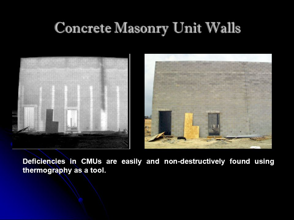 Concrete Masonry Unit Walls Deficiencies in CMUs are easily and non-destructively found using thermography as a tool.