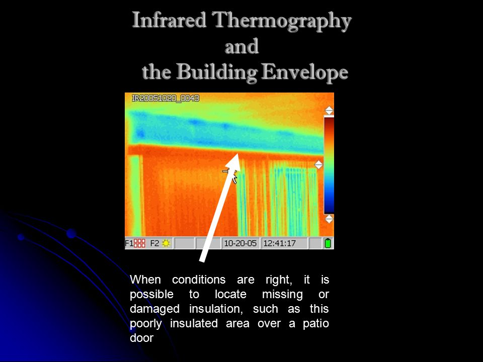 Infrared Thermography and the Building Envelope When conditions are right, it is possible to locate missing or damaged insulation, such as this poorly insulated area over a patio door