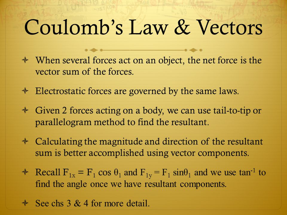 Coulomb's Law & Vectors  When several forces act on an object, the net force is the vector sum of the forces.