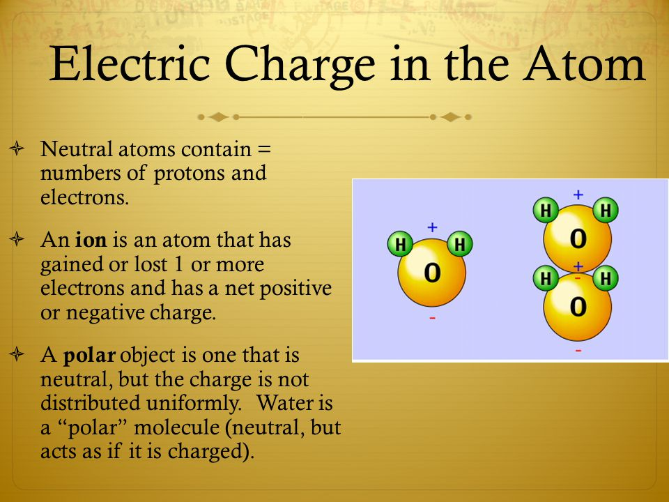 Electric Charge in the Atom  Neutral atoms contain = numbers of protons and electrons.