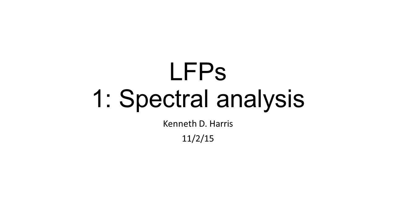 LFPs 1: Spectral analysis Kenneth D. Harris 11/2/15