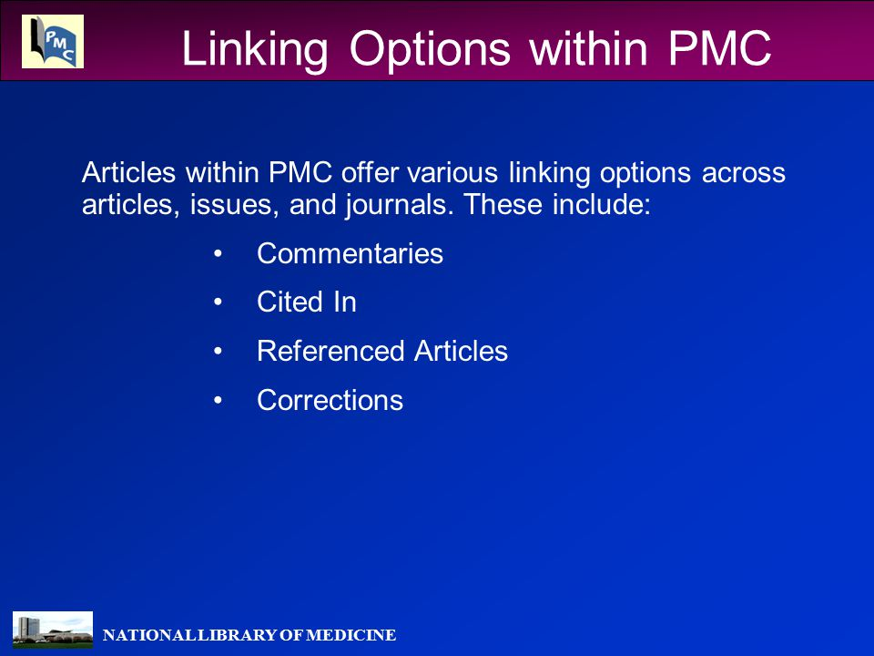 NATIONAL LIBRARY OF MEDICINE Linking Options within PMC Articles within PMC offer various linking options across articles, issues, and journals.