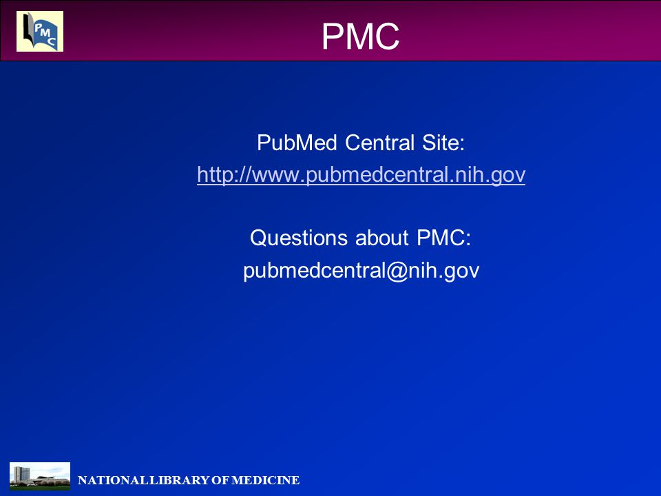 NATIONAL LIBRARY OF MEDICINE PMC PubMed Central Site:   Questions about PMC: