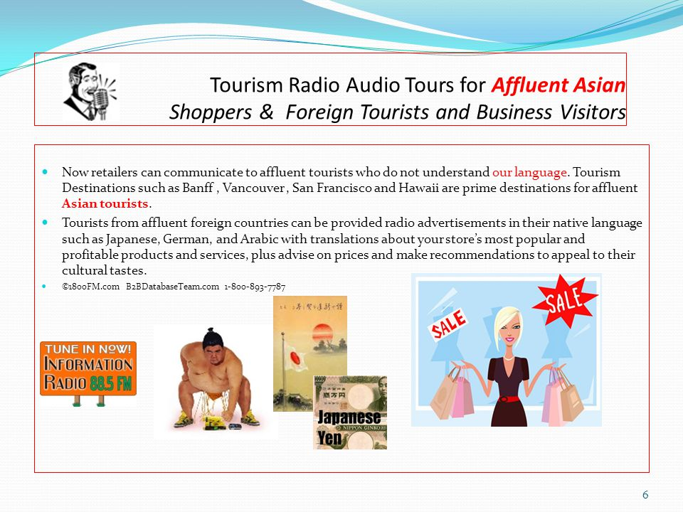 Tourism Radio Audio Tours for Affluent Asian Shoppers & Foreign Tourists and Business Visitors Now retailers can communicate to affluent tourists who do not understand our language.