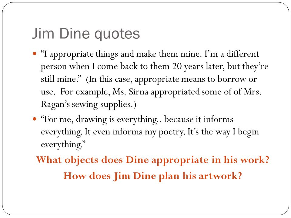 Jim Dine quotes I appropriate things and make them mine.