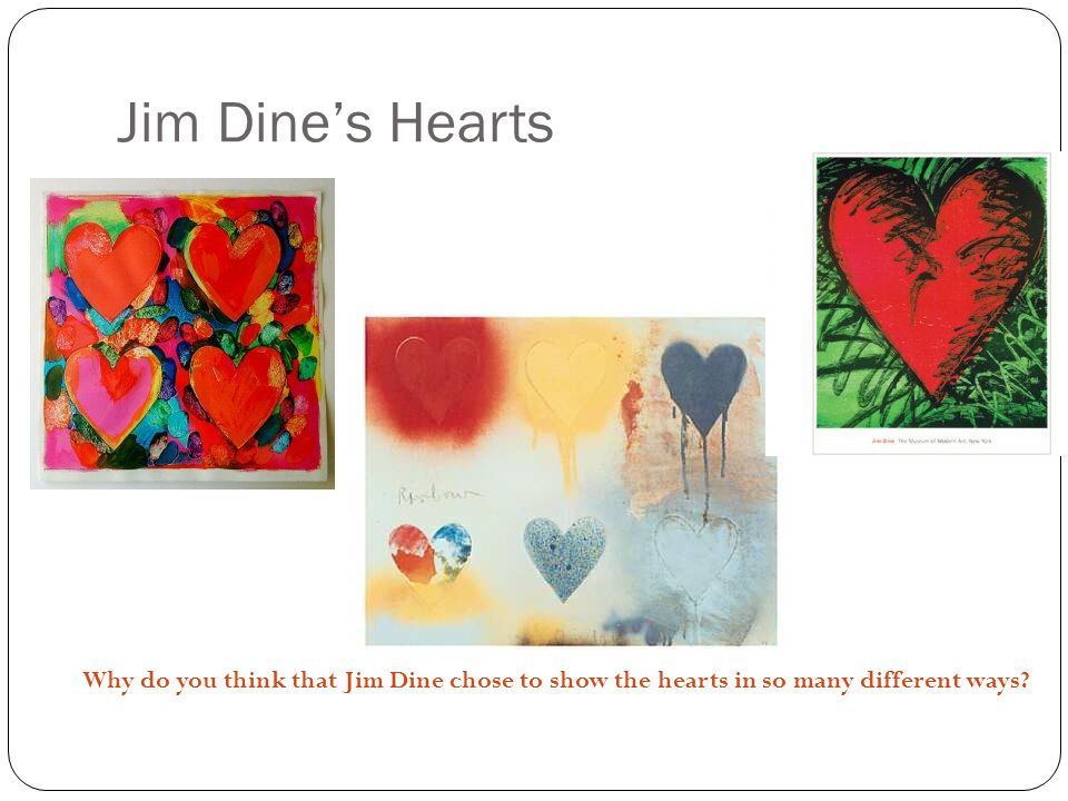 Jim Dine's Hearts Why do you think that Jim Dine chose to show the hearts in so many different ways