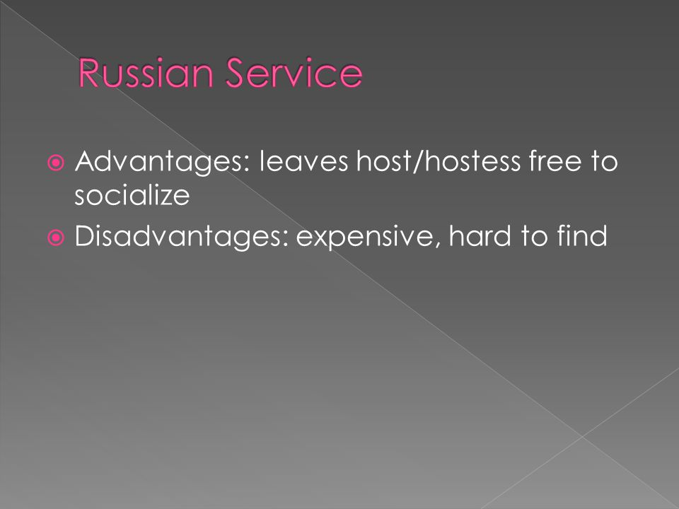  Advantages: leaves host/hostess free to socialize  Disadvantages: expensive, hard to find