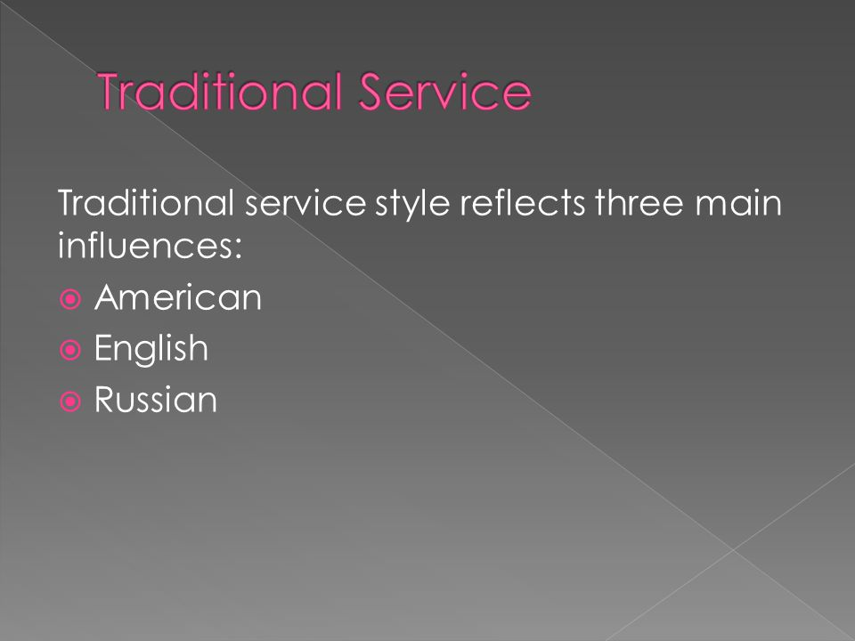 Traditional service style reflects three main influences:  American  English  Russian