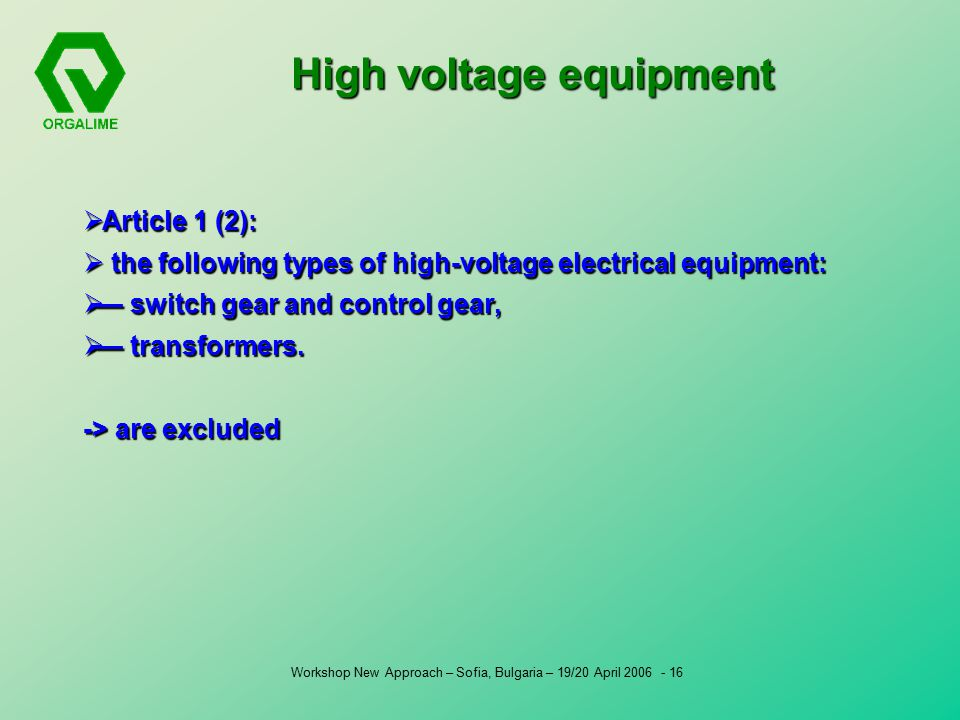 Workshop New Approach – Sofia, Bulgaria – 19/20 April High voltage equipment  Article 1 (2):  the following types of high-voltage electrical equipment:  — switch gear and control gear,  — transformers.