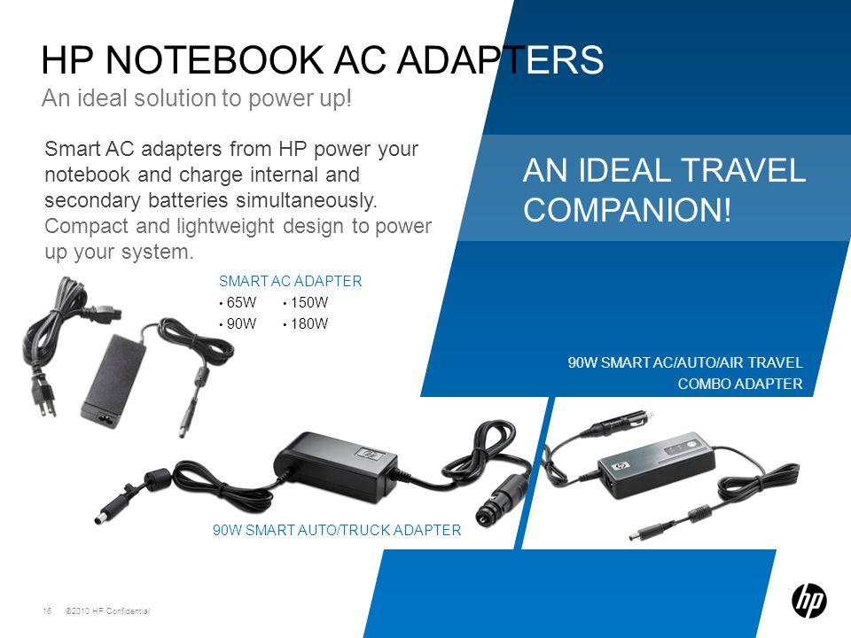 16 C2010 HP Confidential16 AN IDEAL TRAVEL COMPANION 90W SMART AC AUTO AIR