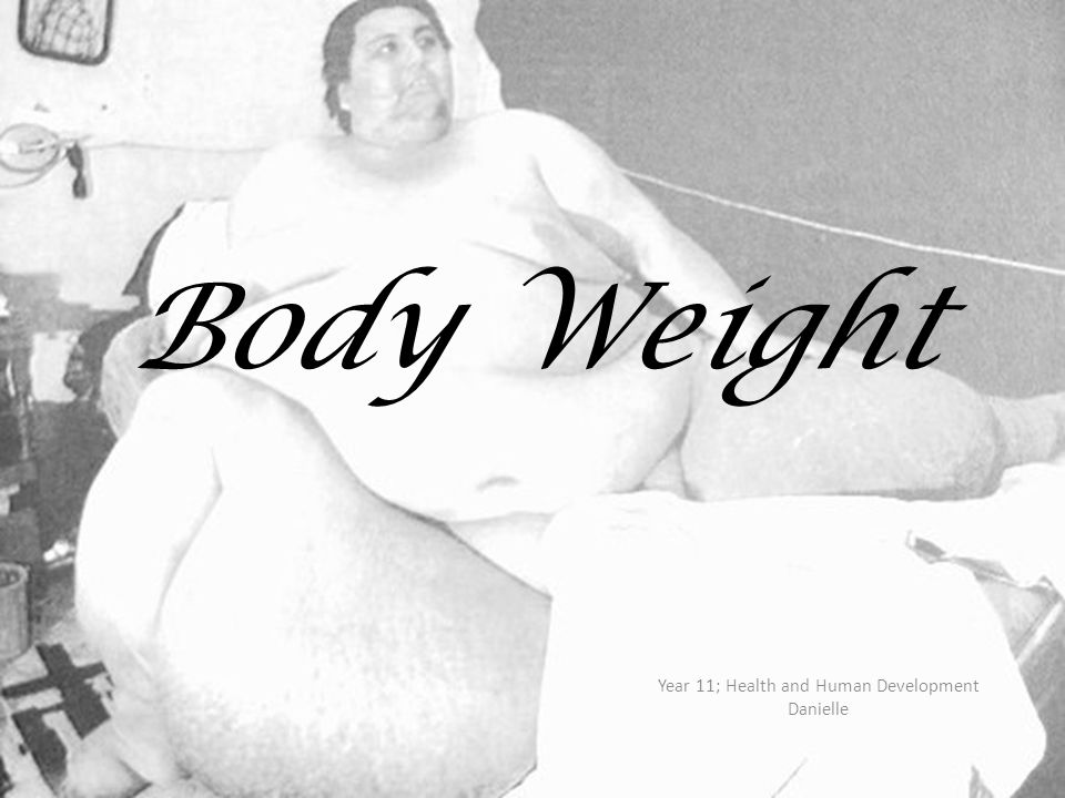 Body Weight Year 11; Health and Human Development Danielle