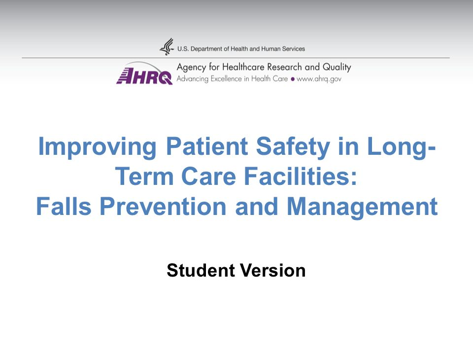 Improving Patient Safety in Long- Term Care Facilities: Falls Prevention and Management Student Version