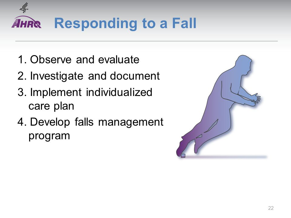 Responding to a Fall 1. Observe and evaluate 2. Investigate and document 3.