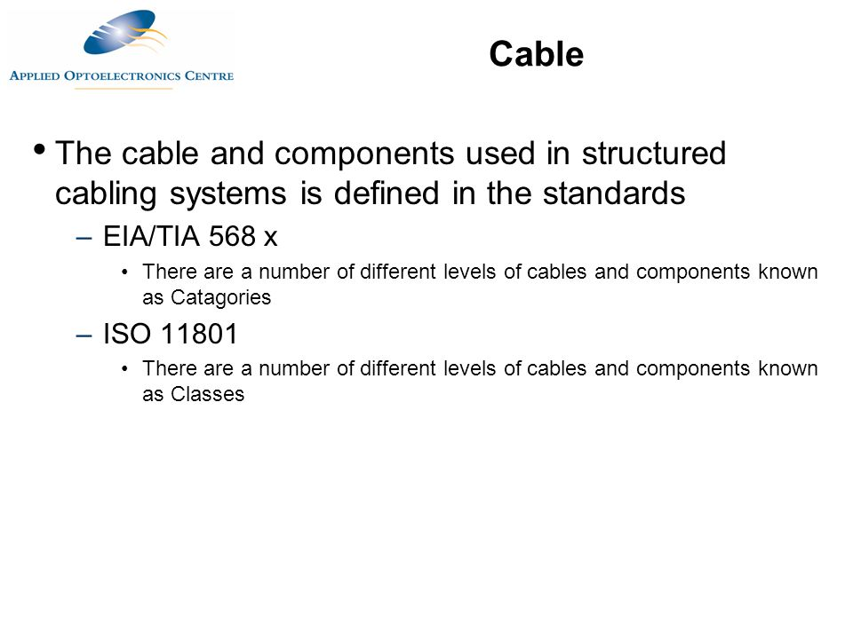 2 cable the cable and components used in structured cabling systems is  defined in the standards –eia/tia 568 x there are a number of different  levels of