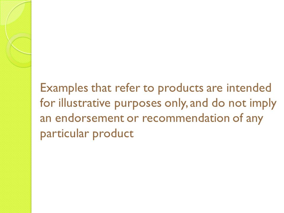 Examples that refer to products are intended for illustrative purposes only, and do not imply an endorsement or recommendation of any particular product