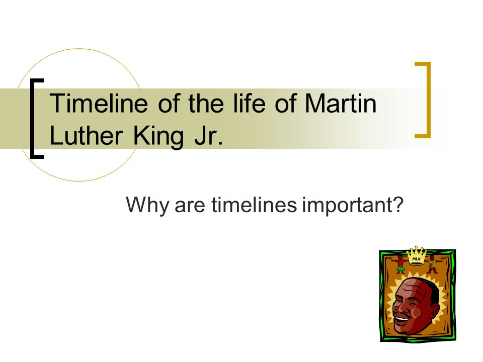 1 Timeline Of The Life Martin Luther King Jr Why Are Timelines Important