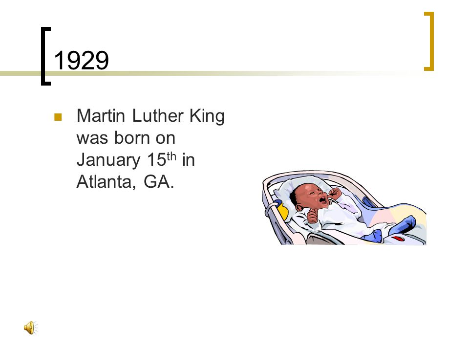 3 1929 Martin Luther King Was Born On January 15 Th In Atlanta GA