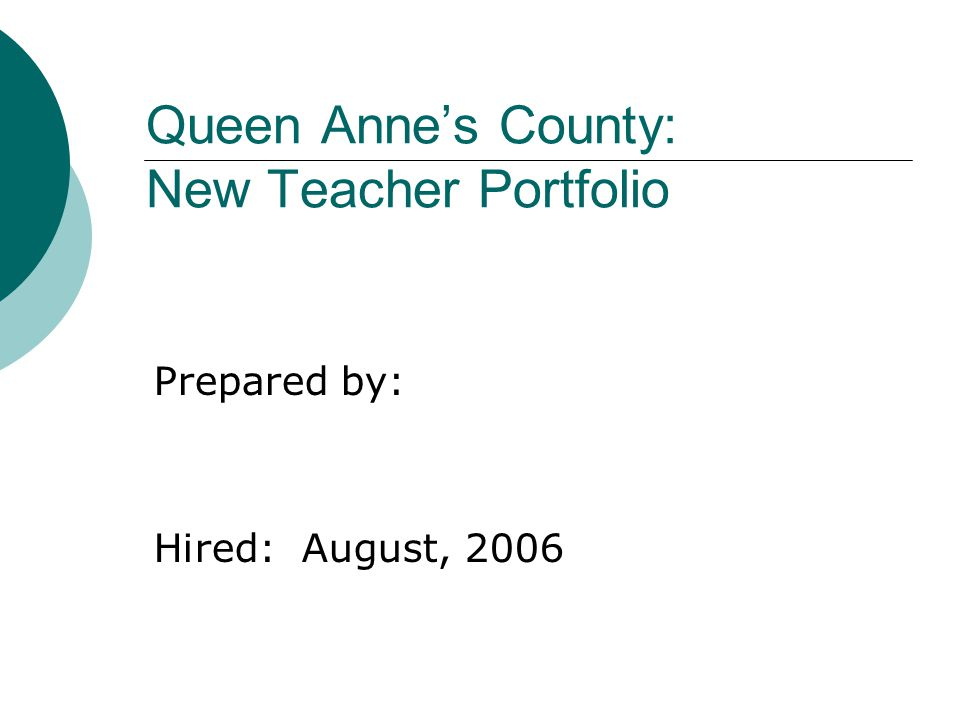 Queen Anne's County: New Teacher Portfolio Prepared by: Hired: August, 2006
