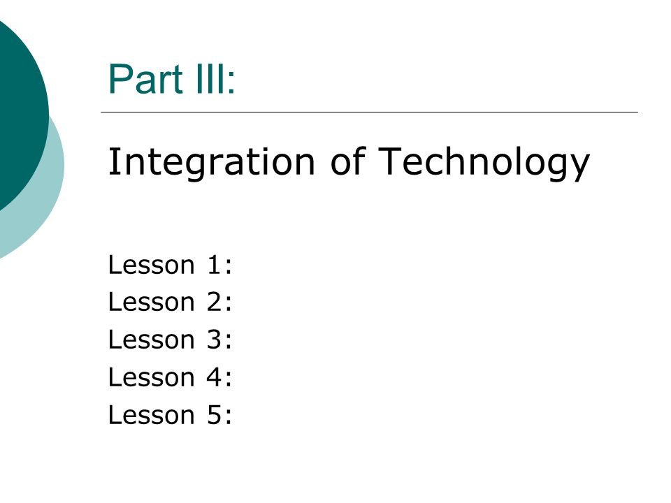 Part III: Integration of Technology Lesson 1: Lesson 2: Lesson 3: Lesson 4: Lesson 5: