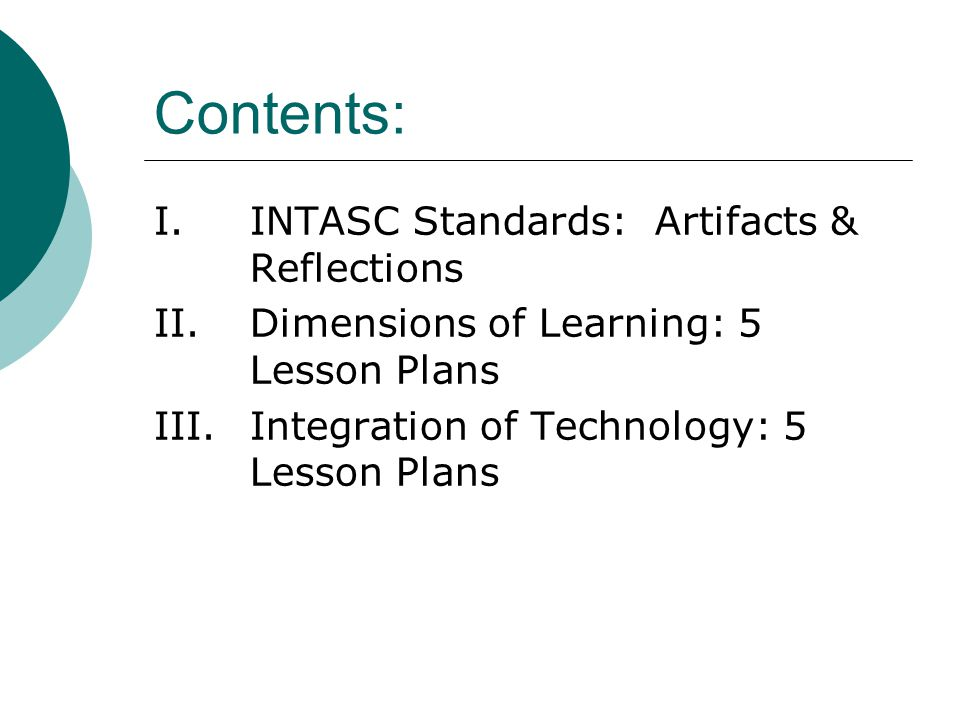 Contents: I. INTASC Standards: Artifacts & Reflections II.