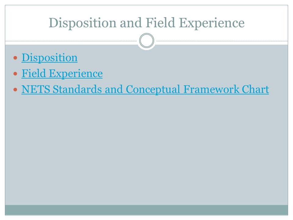 Disposition and Field Experience Disposition Field Experience NETS Standards and Conceptual Framework Chart