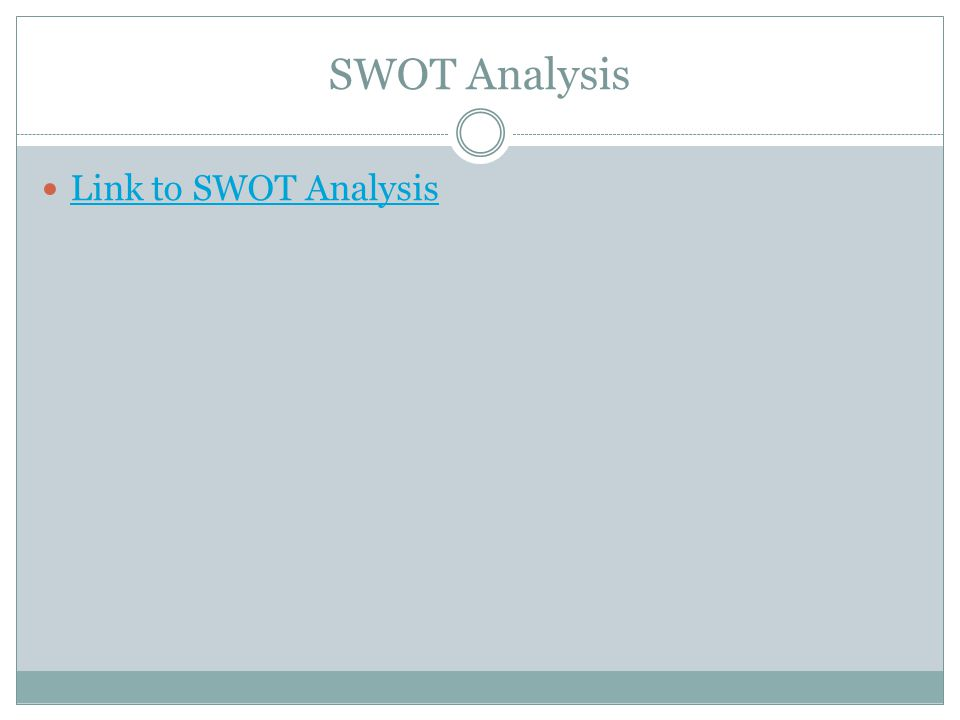 SWOT Analysis Link to SWOT Analysis