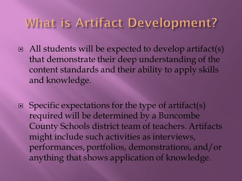  All students will be expected to develop artifact(s) that demonstrate their deep understanding of the content standards and their ability to apply skills and knowledge.