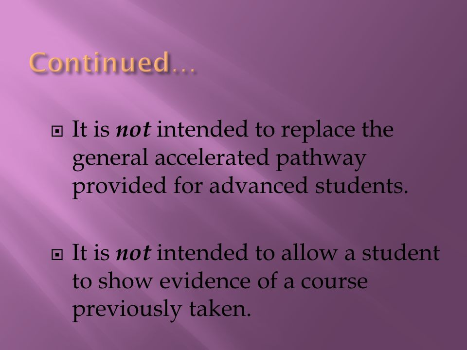  It is not intended to replace the general accelerated pathway provided for advanced students.