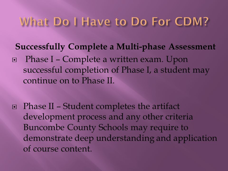 Successfully Complete a Multi-phase Assessment  Phase I – Complete a written exam.