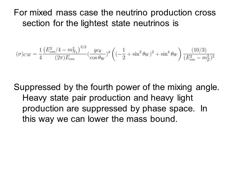 For mixed mass case the neutrino production cross section for the lightest state neutrinos is Suppressed by the fourth power of the mixing angle.
