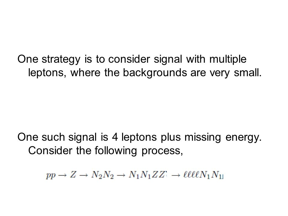 One strategy is to consider signal with multiple leptons, where the backgrounds are very small.