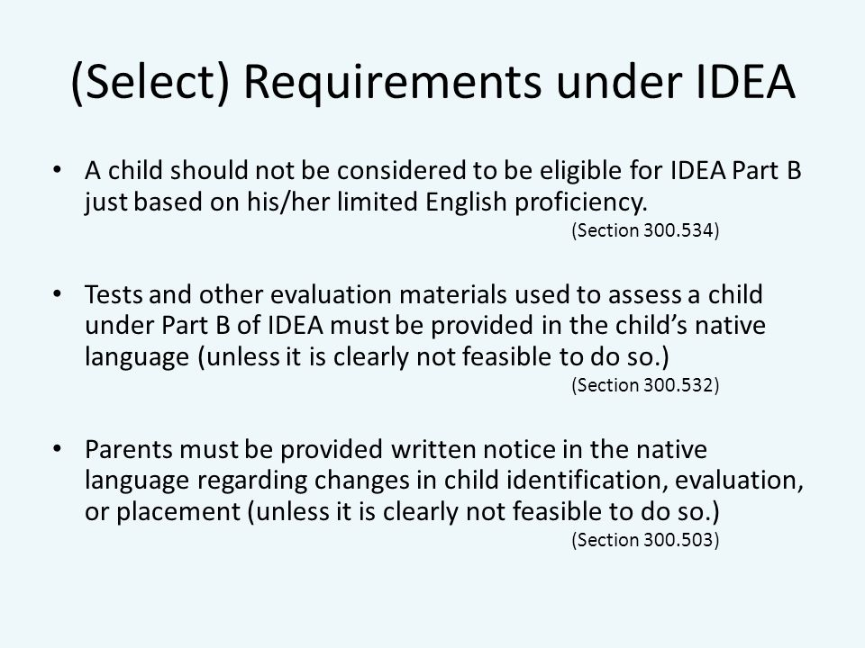 (Select) Requirements under IDEA A child should not be considered to be eligible for IDEA Part B just based on his/her limited English proficiency.