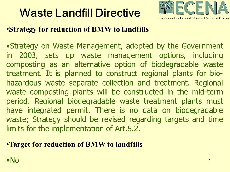 12 Strategy for reduction of BMW to landfills Strategy on Waste Management, adopted by the Government in 2003, sets up waste management options, including composting as an alternative option of biodegradable waste treatment.
