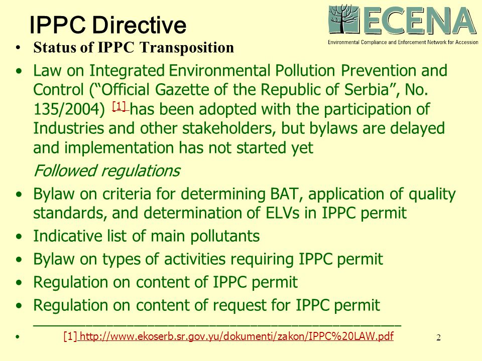 2 IPPC Directive Status of IPPC Transposition Law on Integrated Environmental Pollution Prevention and Control ( Official Gazette of the Republic of Serbia , No.