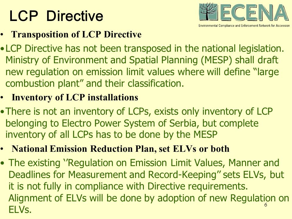 6 LCP Directive Transposition of LCP Directive LCP Directive has not been transposed in the national legislation.
