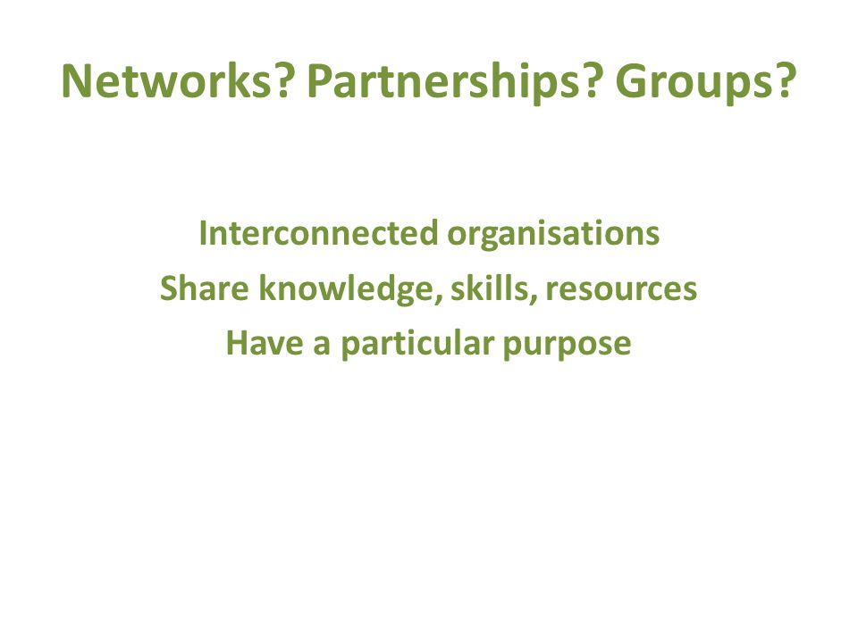 Networks. Partnerships. Groups.