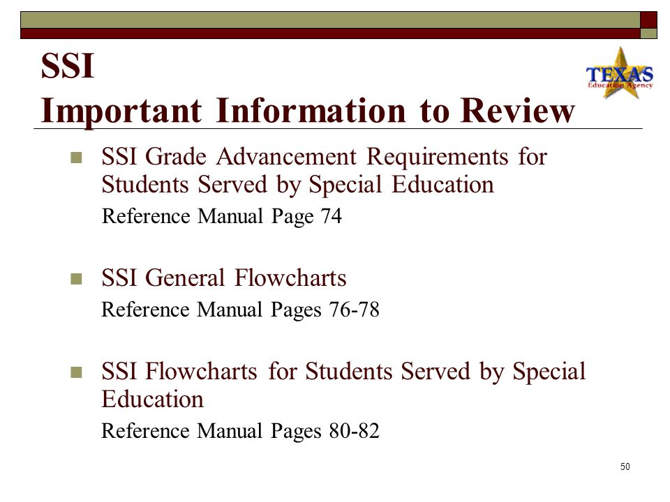 Reference Manual Page 7349 Student Success Initiative (SSI)  This Student Success Initiative (SSI) section of the ARD manual provides a summary of the grade advancement requirements as they pertain to students served by special education.