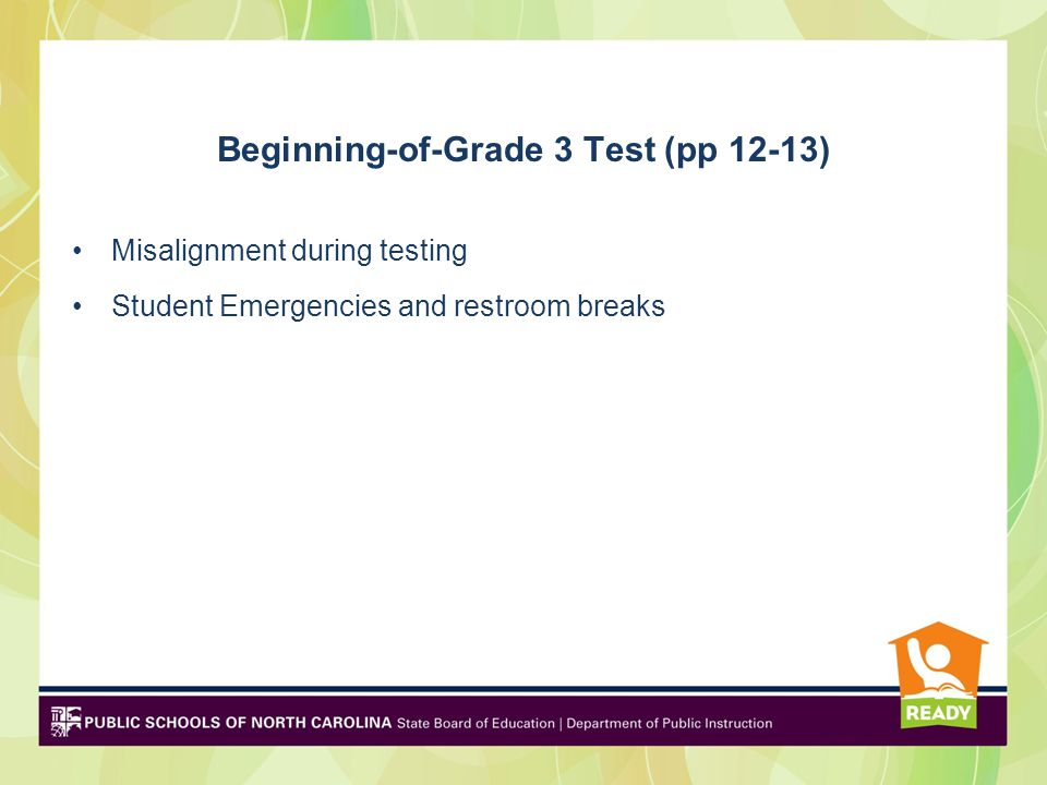 Beginning-of-Grade 3 Test (pp 12-13) Misalignment during testing Student Emergencies and restroom breaks