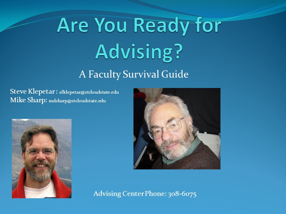 A Faculty Survival Guide Steve Klepetar : Mike Sharp: Advising Center Phone: