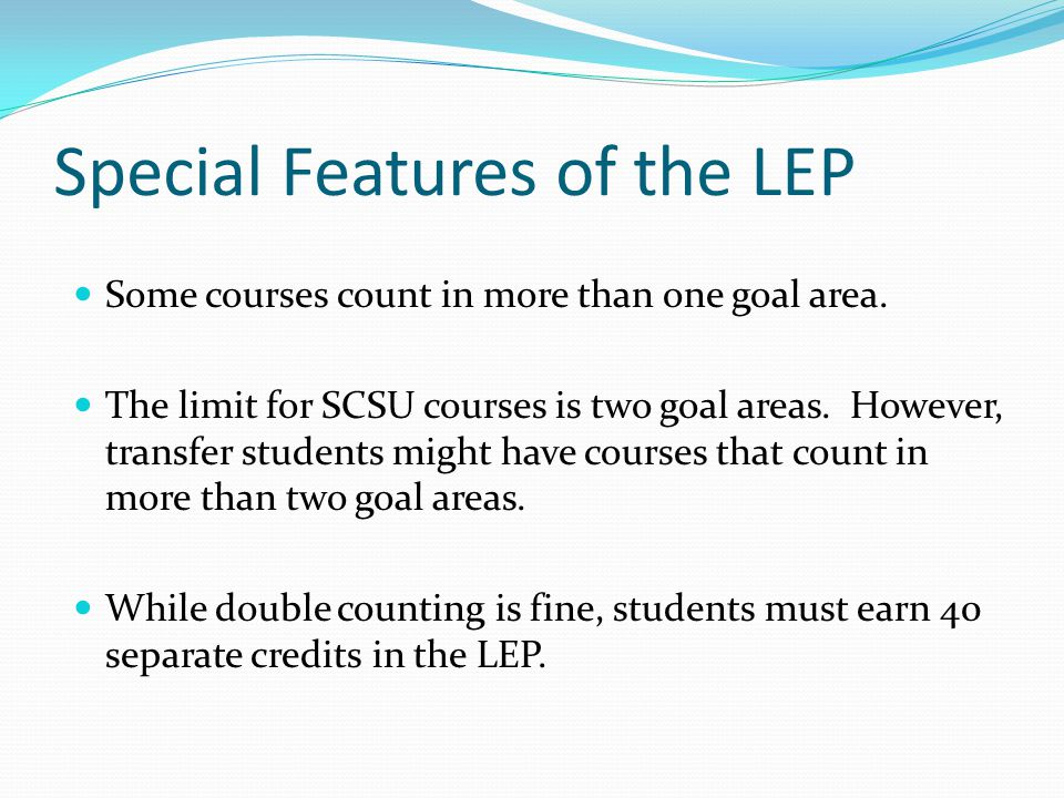 Special Features of the LEP Some courses count in more than one goal area.