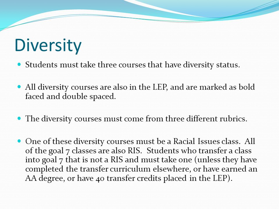 Diversity Students must take three courses that have diversity status.