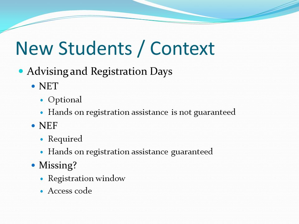 New Students / Context Advising and Registration Days NET Optional Hands on registration assistance is not guaranteed NEF Required Hands on registration assistance guaranteed Missing.