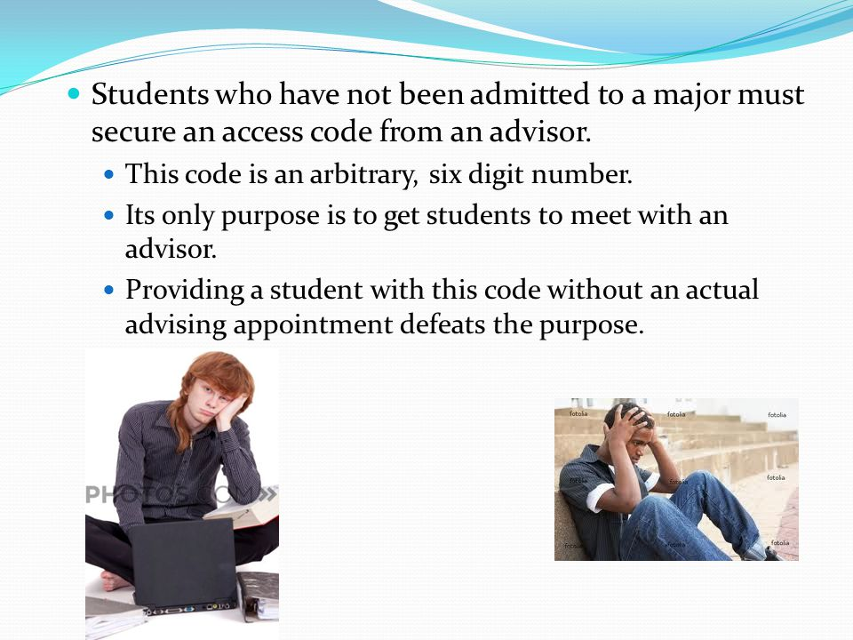 Students who have not been admitted to a major must secure an access code from an advisor.