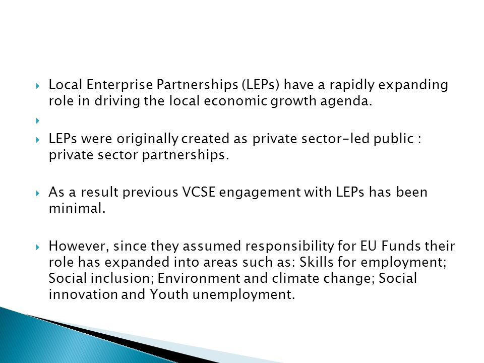  Local Enterprise Partnerships (LEPs) have a rapidly expanding role in driving the local economic growth agenda.