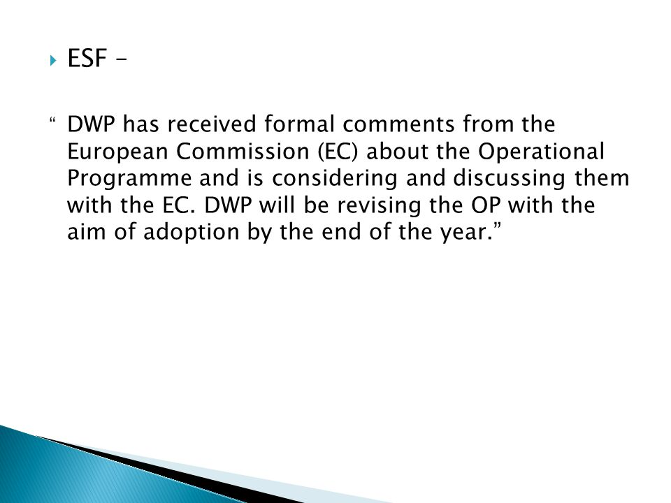  ESF – DWP has received formal comments from the European Commission (EC) about the Operational Programme and is considering and discussing them with the EC.