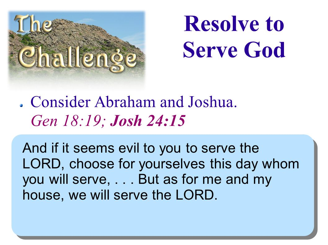 Resolve to Serve God Consider Abraham and Joshua.