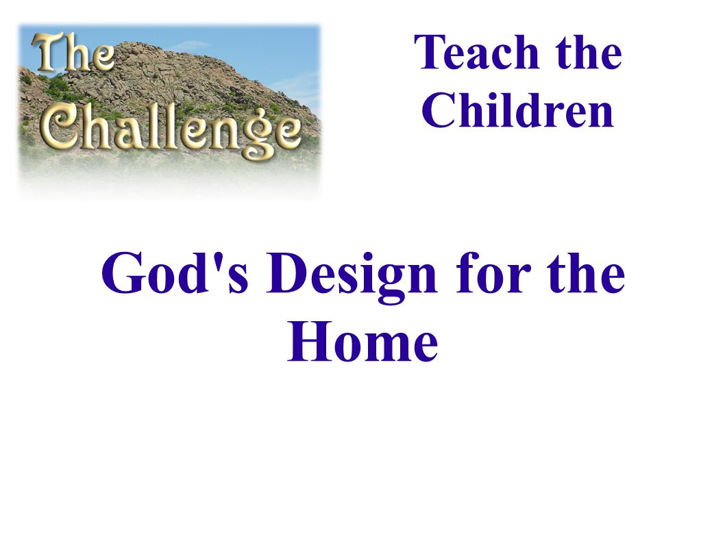 God s Design for the Home Teach the Children